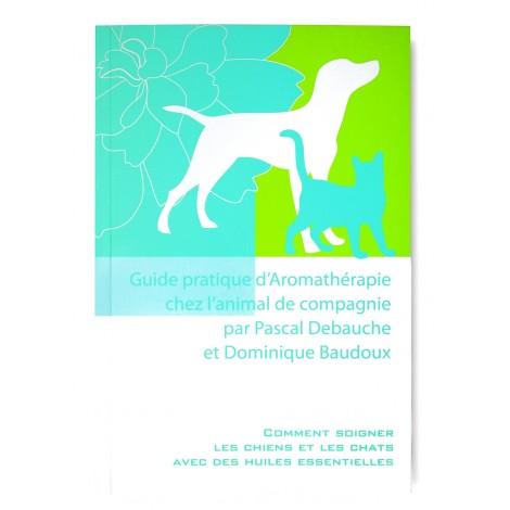 Guide pratique d'Aromathérapie chez l'animal de compagnie (Pascal Debauche et Dominique Baudoux)