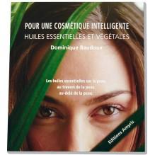 Pour une cosmétique intelligente - Huiles essentielles et végétales - D. Baudoux