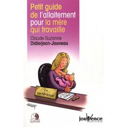 Petit guide de l'allaitement pour la mère qui travaille ( Claude-Suzanne Didierjean-Jouveau )