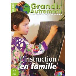 Grandir Autrement Hors Série n°3 - L'instruction en Famille